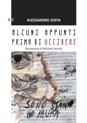"""La copertina del libro """"Alcuni appunti prima di uccidere"""" di Alessandro Sofia"""